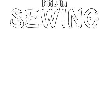 PhD in Sewing Graduation Hobby Birthday Celebration Gift by geekydesigner