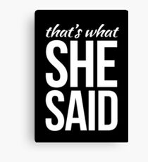 That's what she said Canvas Print