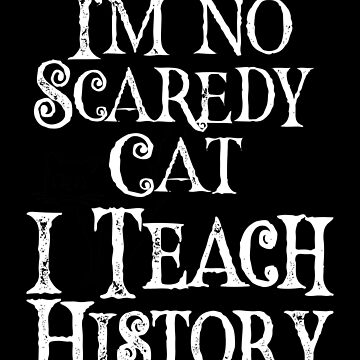 I'm No Scaredy Cat I Teach history by FairOaksDesigns