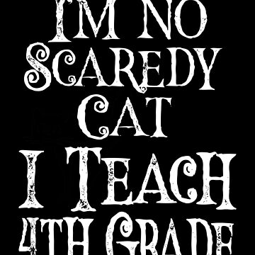 I'm No Scaredy Cat I Teach 4th Grade by FairOaksDesigns