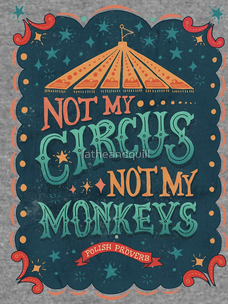 Not My Circus Not My Monkeys by latheandquill