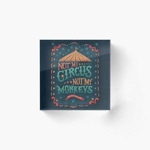 Not My Circus Not My Monkeys Acrylic Block