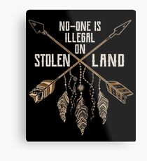 No One Is Illegal On Stolen Land - Immigrant Protest Metal Print