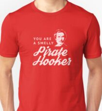 You are a smelly pirate hooker Unisex T-Shirt