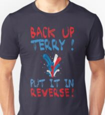 Back Up Terry! Put It In Reverse! Unisex T-Shirt