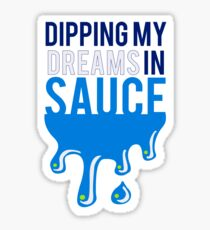 Dipping My Dreams in Sauce  Sticker