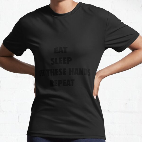 Eat Sleep Get These Hands Repeat (black text) Active T-Shirt