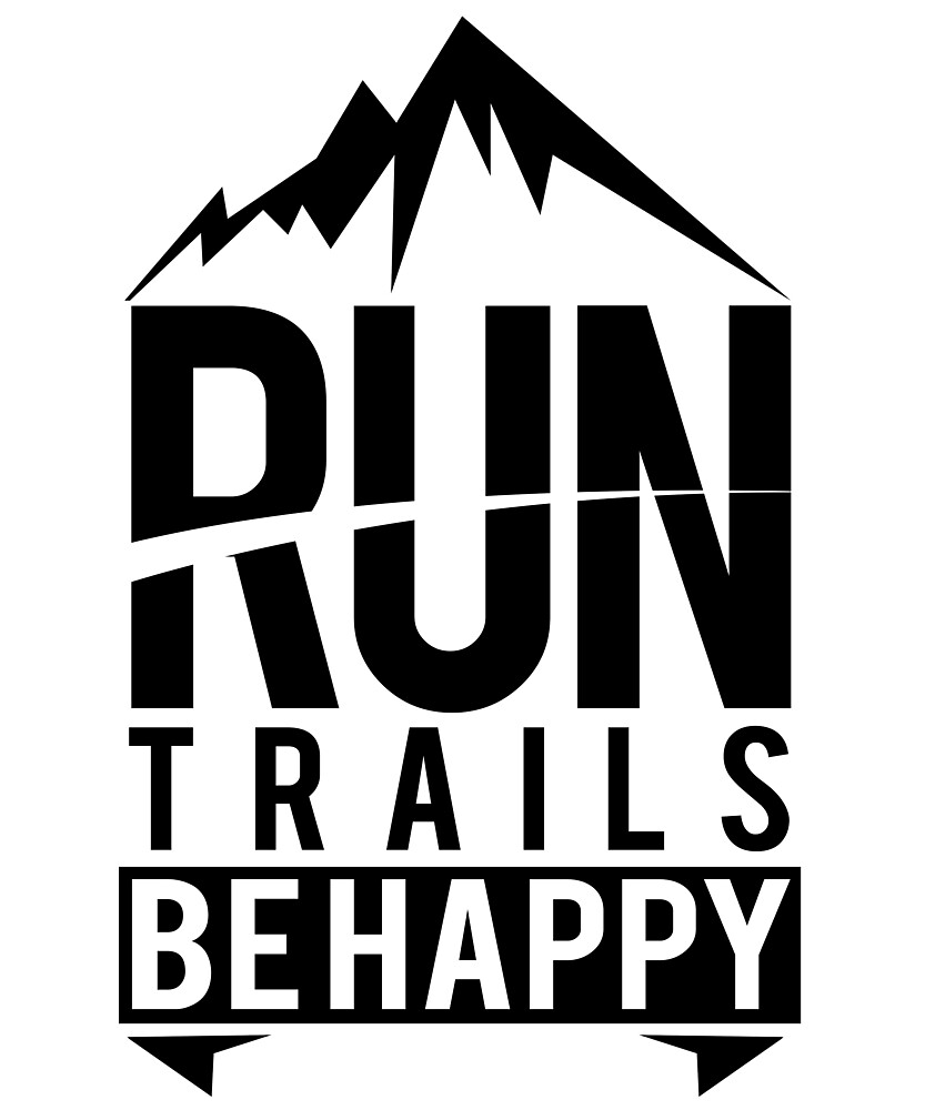 Run trails and be happy awesome mountain gift by leyogi redbubble run trails and be happy awesome mountain gift publicscrutiny Choice Image