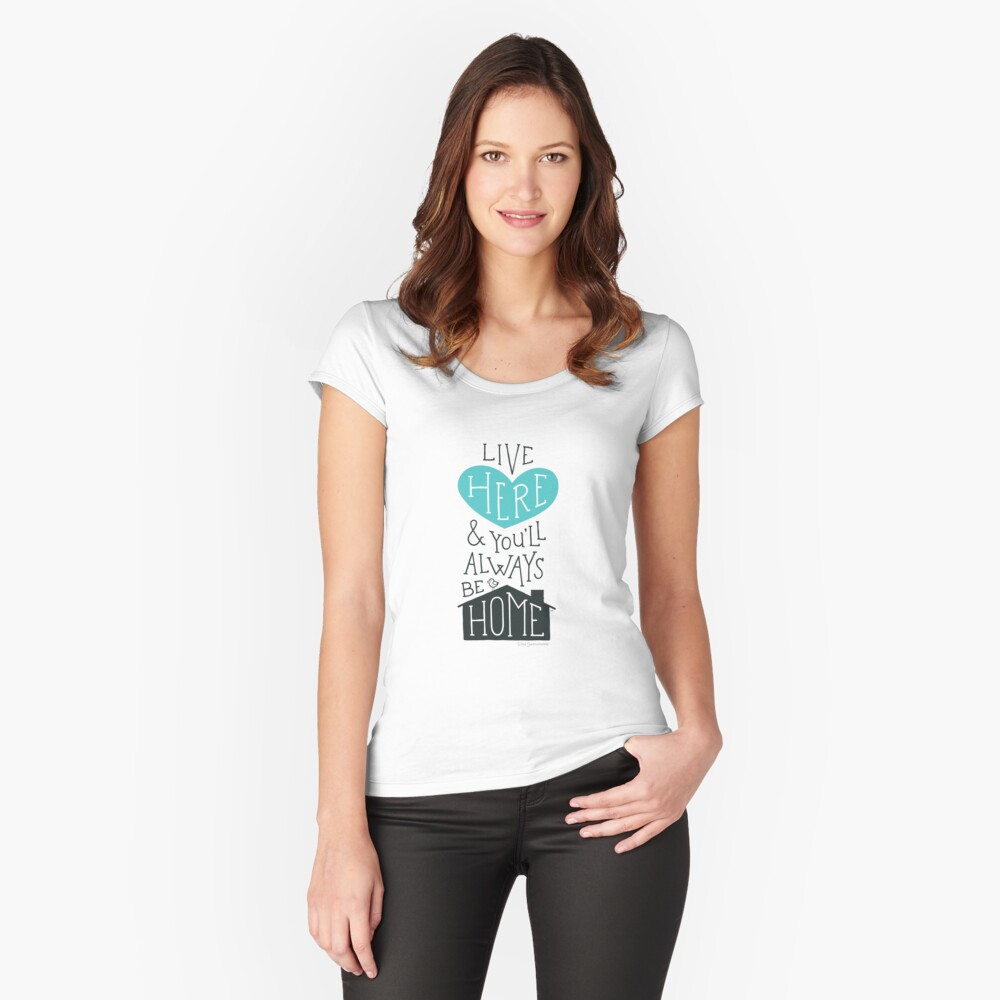 Live Here & You'll Always Be Home (Teal) Fitted Scoop T-Shirt