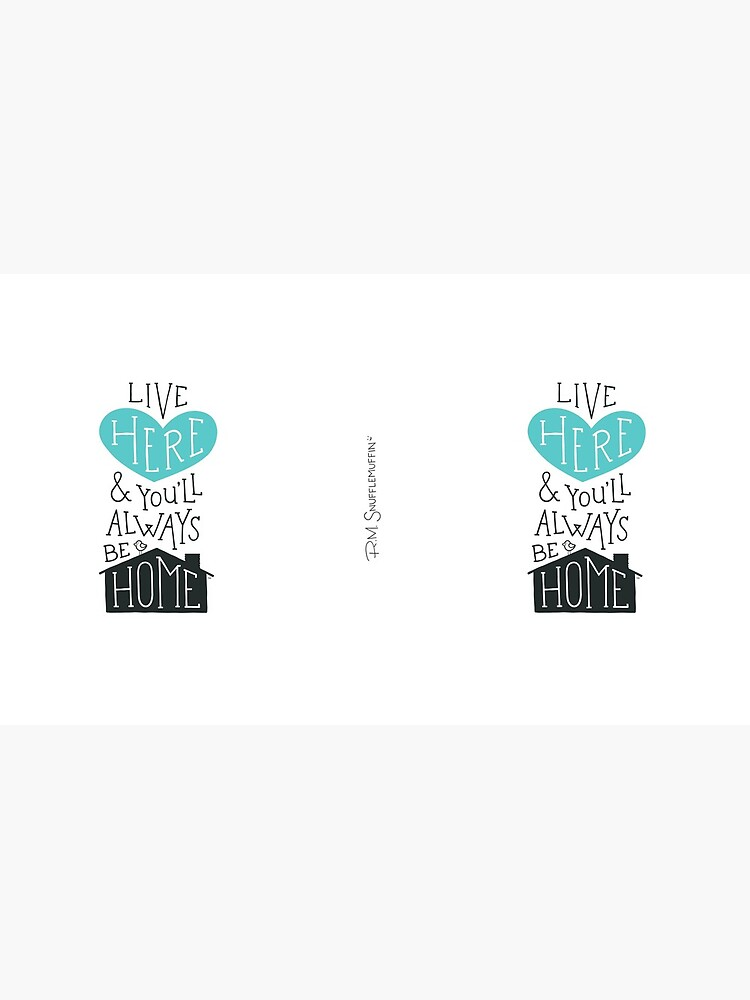 Live Here & You'll Always Be Home (Teal) by snufflemuffin