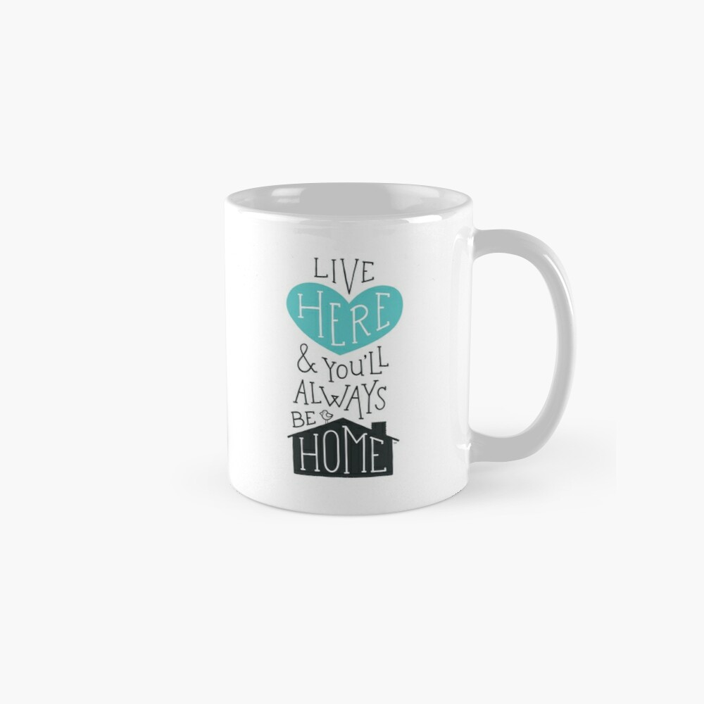 Live Here & You'll Always Be Home (Teal) Classic Mug