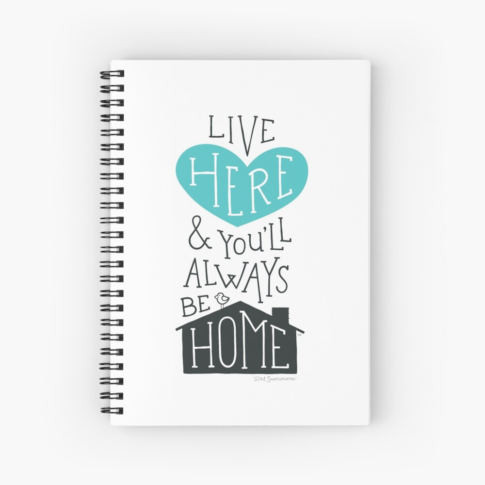 Live Here & You'll Always Be Home (Teal) Spiral Notebook