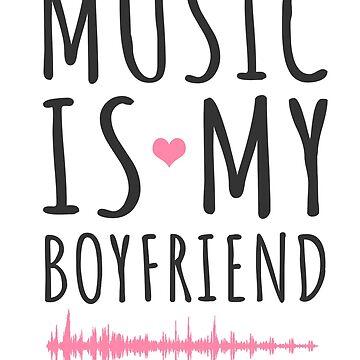 'Music Is My Boyfriend' Cool Music Gift by leyogi