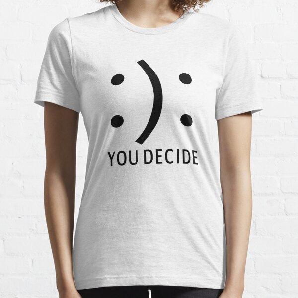 Happy Or Sad You Decide Essential T-Shirt