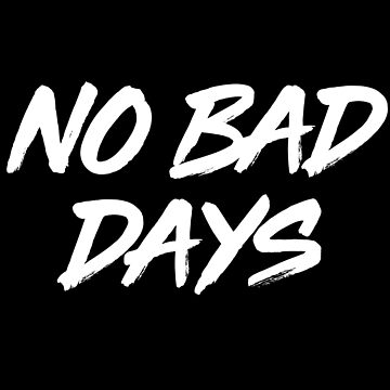 NO BAD DAYS-MOTIVATION MINDSET-Quote by Girlscollar