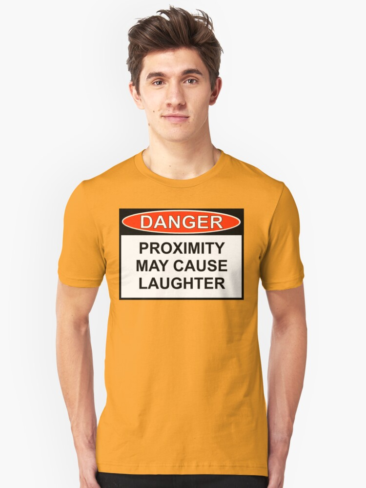 Danger - Proximity May Cause Laughter Unisex T-Shirt Front