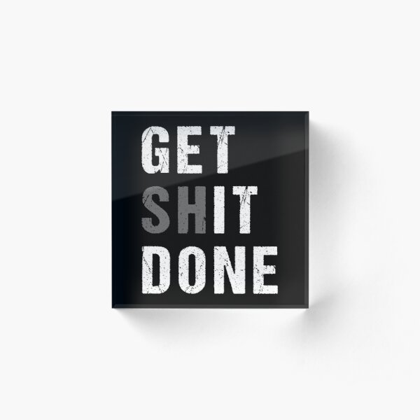 GET SHIT DONE (white text) Acrylic Block