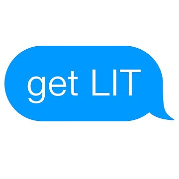 get LIT — Chat Bubble by mrbrownjeremy