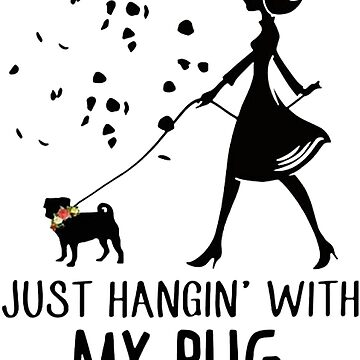 Just Hanging With My Pug - For Women by bilinyam