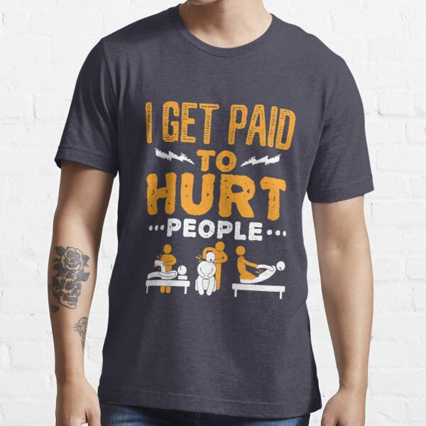 Physical Therapist Funny I Get Paid To Hurt People Essential T-Shirt