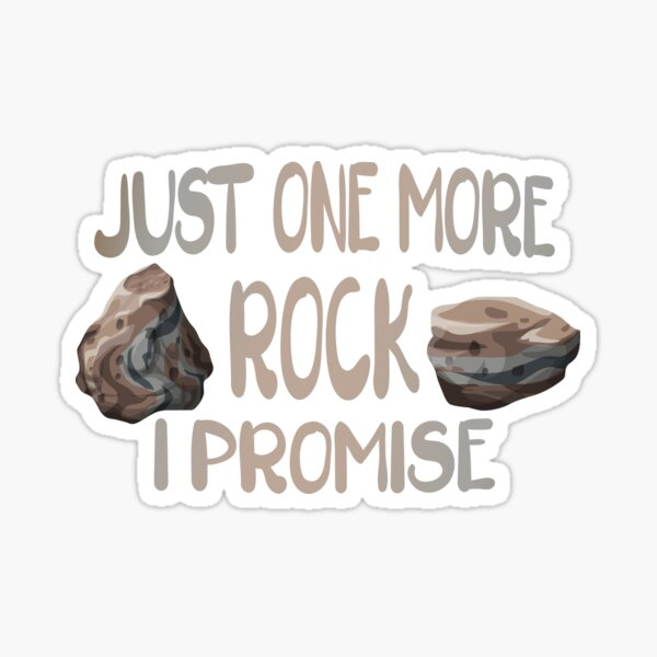 Just One More Rock I Promise  Sticker