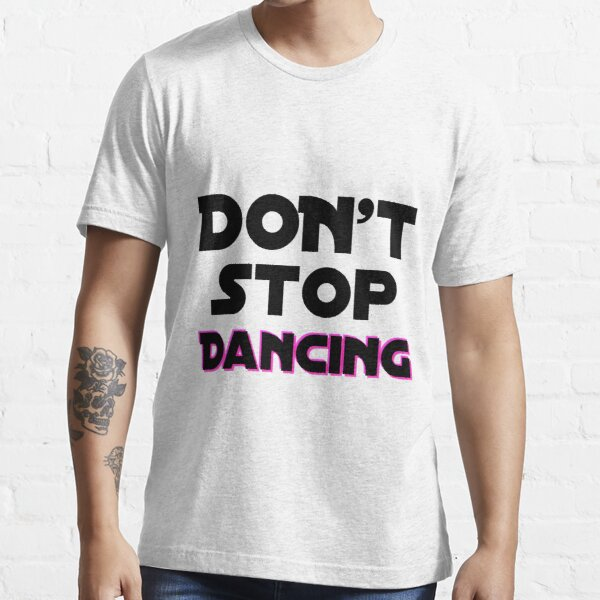 Don't Stop Dancing  Essential T-Shirt