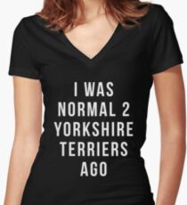 i was normal 2 Yorkshire Terriers ago shirt Yorkshire Terrier, Funny Yorkshire Terrier gift, Yorkshire Terrier gift, Yorkshire Terrier gifts Women's Fitted V-Neck T-Shirt