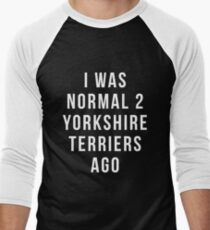 i was normal 2 Yorkshire Terriers ago shirt Yorkshire Terrier, Funny Yorkshire Terrier gift, Yorkshire Terrier gift, Yorkshire Terrier gifts Men's Baseball ¾ T-Shirt