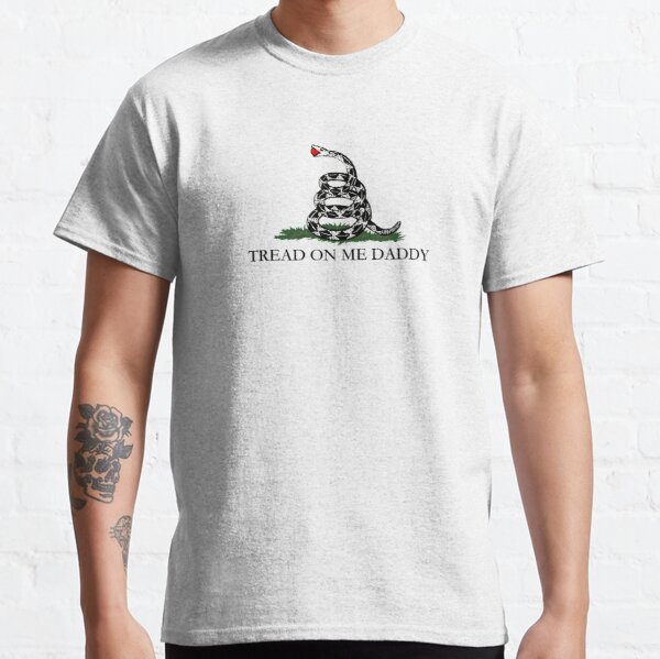 Tread On Me Daddy Classic T-Shirt