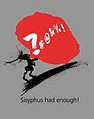 Sisyphus had enough! by Alex Preiss