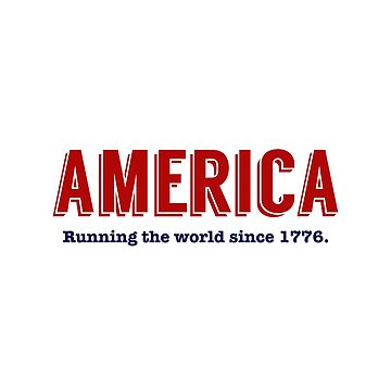 AMERICA Running the world since 1776 by KenRitz