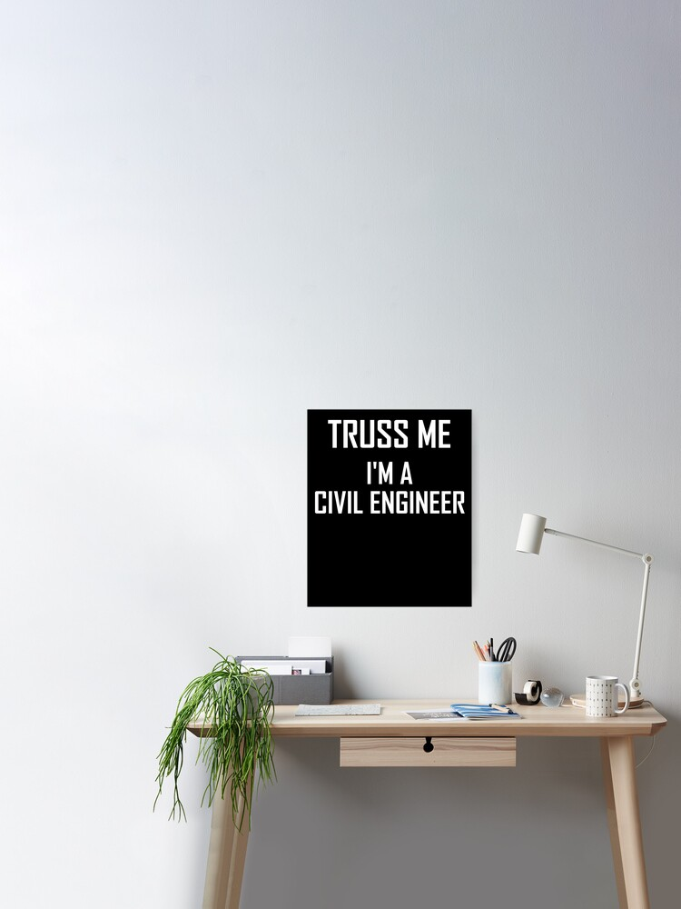Truss Me Im A Civil Engineer Funny Civil Engineering Design Poster By The Elements Redbubble
