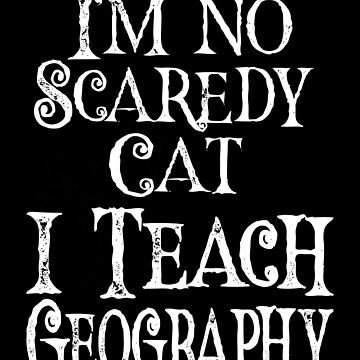 I'm No Scaredy Cat I Teach Geography by FairOaksDesigns