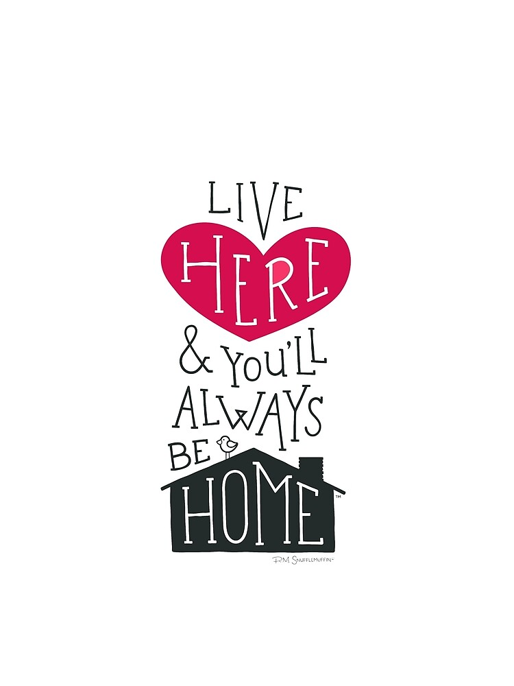 Live Here & You'll Always Be Home (Red) by snufflemuffin