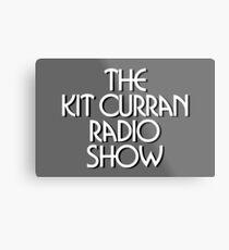The Kit Curran Radio Show Metal Print