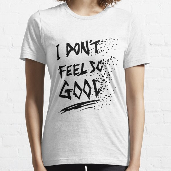 I Don't Feel So Good Meme Essential T-Shirt