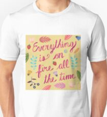 Everything is on Fire All the TIme Unisex T-Shirt