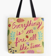 Everything is on Fire All the TIme Tote Bag