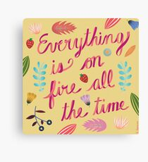 Everything is on Fire All the TIme Canvas Print