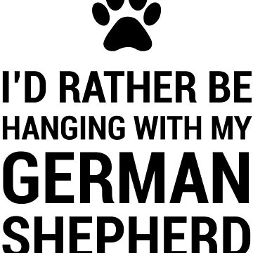 I'd rather be hanging with my German Shepherd by RYUKEN
