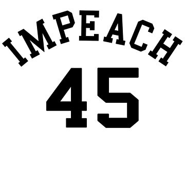 Impeach 45 (black letters) by TVsauce