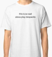 alexa play despacito Classic T-Shirt