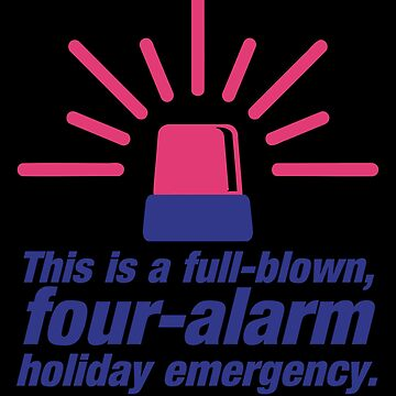 Christmas Full Blown Four Alarm Holiday Emergency by trushirtdesigns