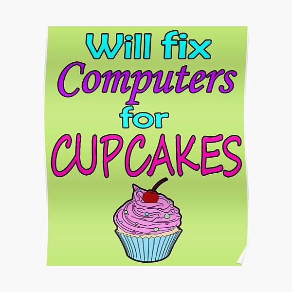 Will fix computers for cupcakes Poster