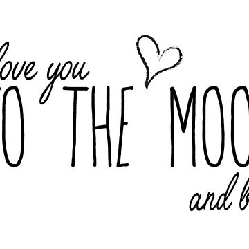 Love you to the moon and back by caratoons