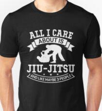 All I Care About Is Jiu-Jitsu - BJJ And Like Maybe 3 People Unisex T-Shirt