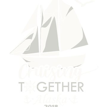 Cruising Together Alaska 2018 Travel t Shirt Gift by eaglestyle