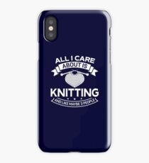 All I Care About Is Knitting And Like Maybe 3 People iPhone Case