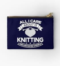 All I Care About Is Knitting And Like Maybe 3 People Studio Pouch