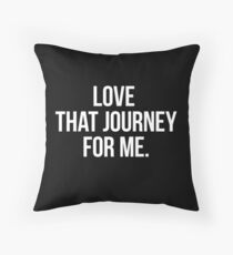 Love that journey for me – white type Throw Pillow